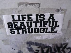 Life is a beautiful struggle...something I'm learning...