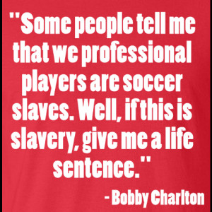 Bobby Charlton Soccer Slaves Quote T-Shirt