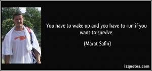 You have to wake up and you have to run if you want to survive ...