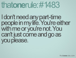 don't need any part-time people in my life. You're either with me or ...