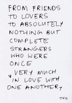 Friends to lovers to strangers #quotes