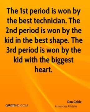 Dan Gable - The 1st period is won by the best technician. The 2nd ...