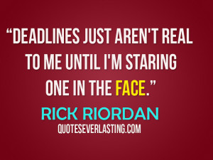 "... aren't real to me until I'm staring one in the face."" - Rick Riordan"