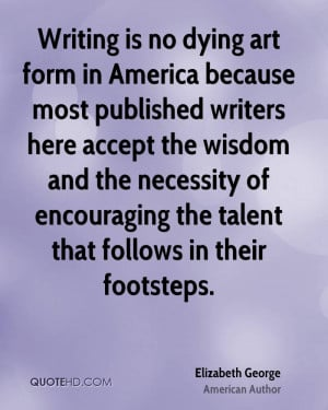 Writing is no dying art form in America because most published writers ...