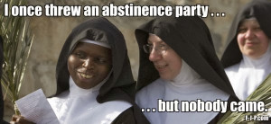 Funny Nun Abstinence Party Joke Picture - I once threw an abstinence ...