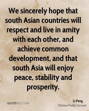 We sincerely hope that south Asian countries will respect and live in ...