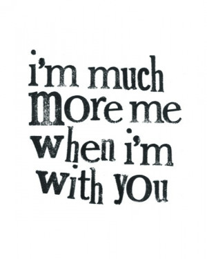 http://quotespictures.com/im-much-more-me-when-im-with-you-love-quote/