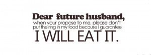 dear future husband, when your propose to me, please don't put the ...