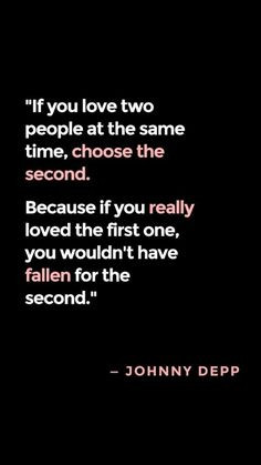 if you love two people at the same time, choose the second. because if ...