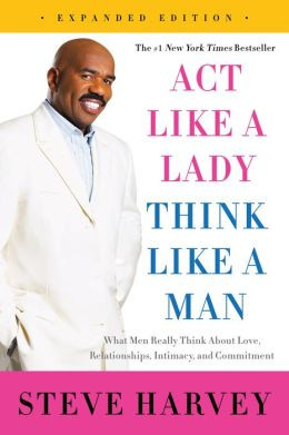 Act Like a Lady, Think Like a Man, Expanded Edition: What Men Really ...