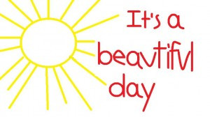 ... day. It's a beautiful day. It will be, if you keep that in mind 24/7