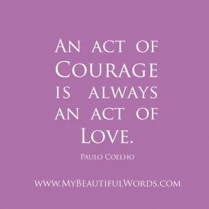 an act of courage is always an act of love