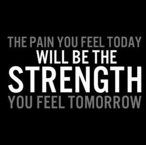 The pain you feel today will be the strength you fell tomorrow