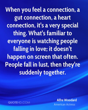 When you feel a connection, a gut connection, a heart connection, it's ...