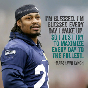 Quote from NFL player Marshawn Lynch. He is a Super Bowl champion and ...