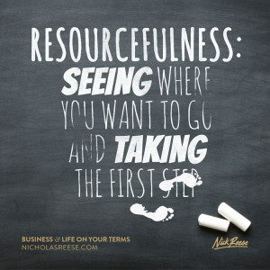 Resourcefulness: Seeing where you want to go and taking the first ...
