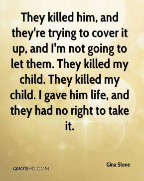 Gina Slone - They killed him, and they're trying to cover it up, and I ...