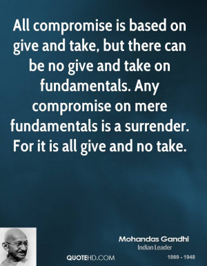 is based on give and take, but there can be no give and take ...