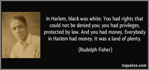 In Harlem, black was white. You had rights that could not be denied ...