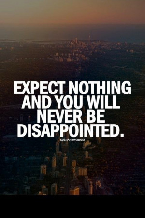expect nothing and you will never be disappointed # quote # quotes ...