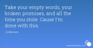 Take your empty words, your broken promises, and all the time you ...