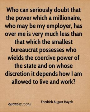 Who can seriously doubt that the power which a millionaire, who may be ...