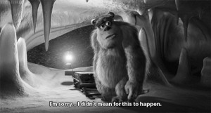 disney, life quotes, monster inc, quote, sorry