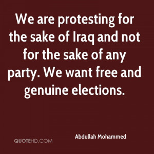 We are protesting for the sake of Iraq and not for the sake of any ...