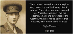 ... more than dust? My trust in him; in me his trust. - Siegfried Sassoon