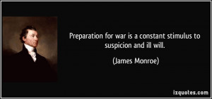 Preparation for war is a constant stimulus to suspicion and ill will ...