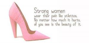 Strong women wear their pain like stilettos.