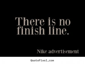 is no finish line nike advertisement more life quotes success quotes ...