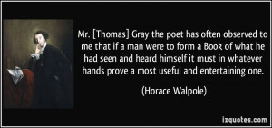 Mr. [Thomas] Gray the poet has often observed to me that if a man were ...