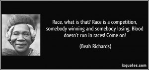 is that? Race is a competition, somebody winning and somebody losing ...