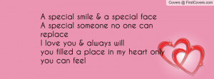 smile a special face a special someone no one can replace i love you ...