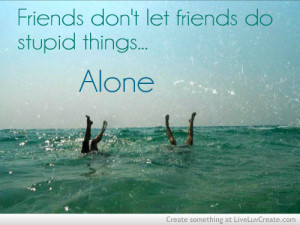 ... stupid things with a friend, friends, not alone, pretty, quote, quotes