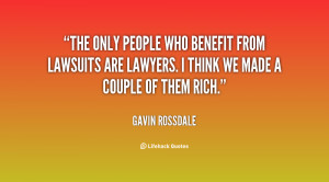 The only people who benefit from lawsuits are lawyers. I think we made ...