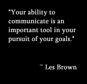 Your Ability To Communicate Is An Important Tool In Your Pursuit Of ...