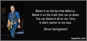 Blame it on the lies that killed us Blame it on the truth that ran us ...