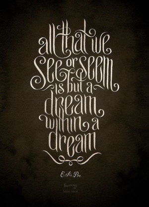 ... that we see or seem is but a dream within a dream e a poe by monaux