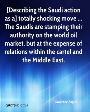Describing the Saudi action as a] totally shocking move ... The Saudis ...