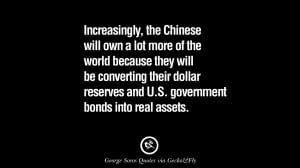 Increasingly, the Chinese will own a lot more of the world because ...