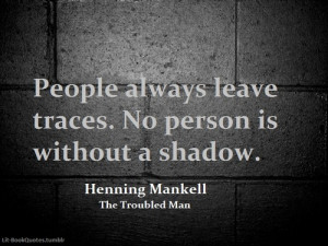 People always leave traces. No person is without a shadow.