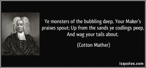 ... the sands ye codlings peep, And wag your tails about. - Cotton Mather
