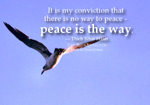 It is my conviction that there is no way to peace – peace is the way ...