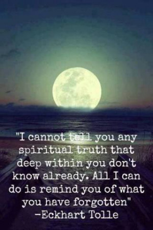 cannot tell you any spiritual truth that deep within you don't know ...