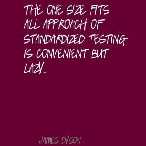 The one size fits all approach of standardized Quote By James Dyson