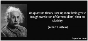 On quantum theory I use up more brain grease (rough translation of ...
