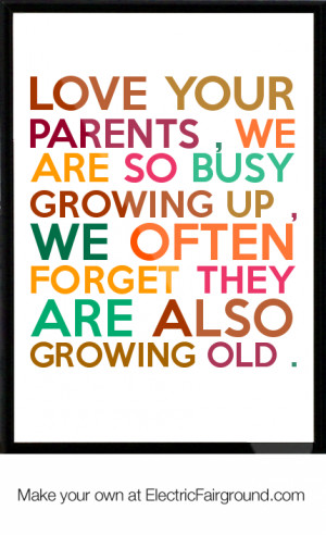 ... growing up , we often forget they Are also growing OLD . Framed Quote