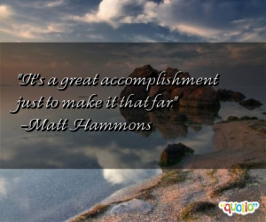 It's a great accomplishment just to make it that far.